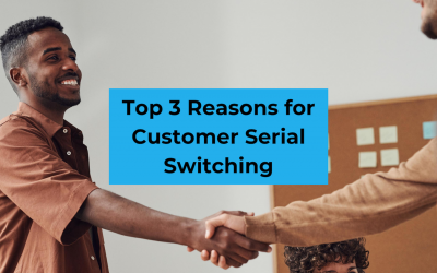 Top 3 Reasons for Customer Serial Switching