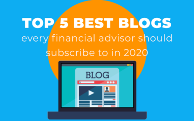 5 Best Blogs Every Financial Advisor Should Subscribe to 2020