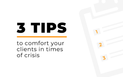 3 Tips to Comfort Your Clients In Times of Crisis